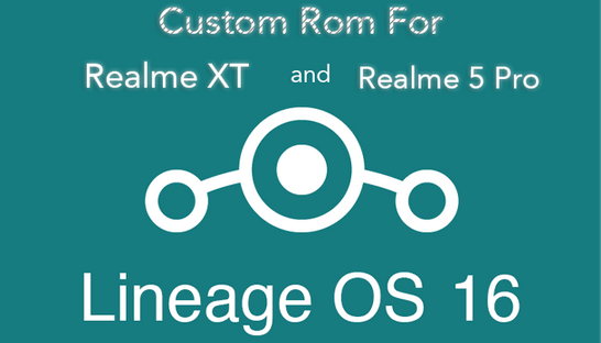LineageOS 16 Custom Rom for Realme XT and Realme 5 Pro Mobile